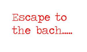 Escape to the bach...