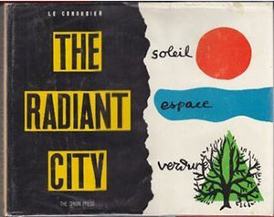 Le Corbusier, The radiant city: Elements of a doctrine of urbanism to be used as the basis of our machine-age civilization.