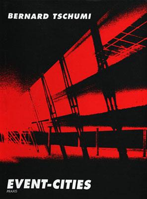 Bernard Tschumi, Event-cities: Praxis.