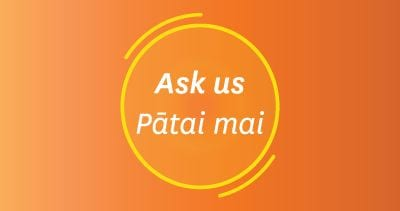 Orange image featuring words Ask us / Pātai mai
