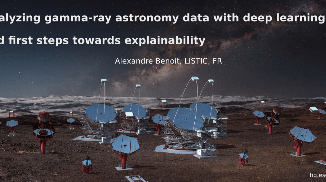 Machine Learning Seminar by Dr. Alexandre Benoit – Analyzing gamma-ray astronomy data with deep learning and first steps towards explainability