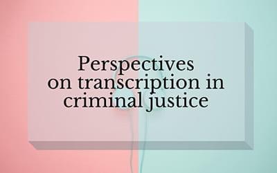 Perspectives on transcription in criminal justice