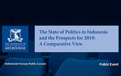 """Indonesia Forum Public Lecture. """"The State of Politics in Indonesia and the Prospects for 2019: A Comparative View"""""""