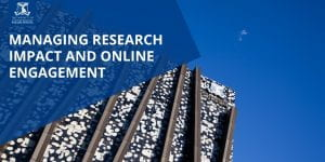 Managing Research Impact and Online Engagement