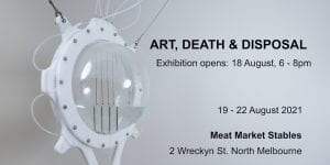 Art, Death and Disposal exhibition. Opens 18 August 6pm-8pm. Continues 19-22 August 3pm-8pm. Meat Market Stables, North Melbourne.