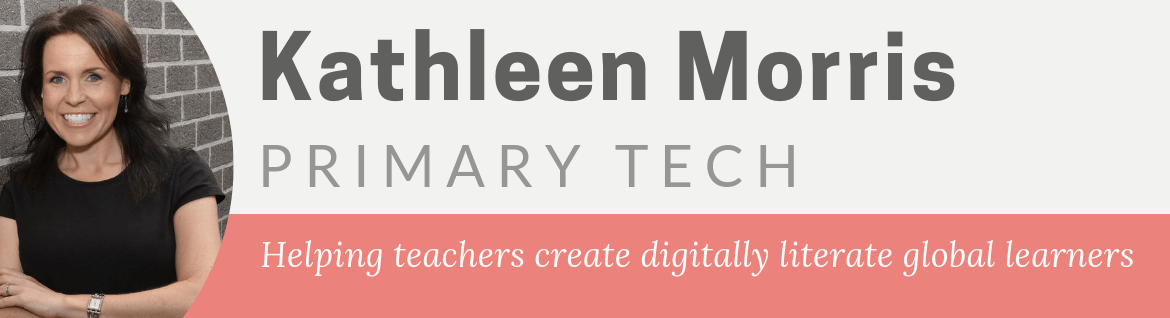 Kathleen Morris Blog Primary Tech | Helping teachers create digitally literate global learners