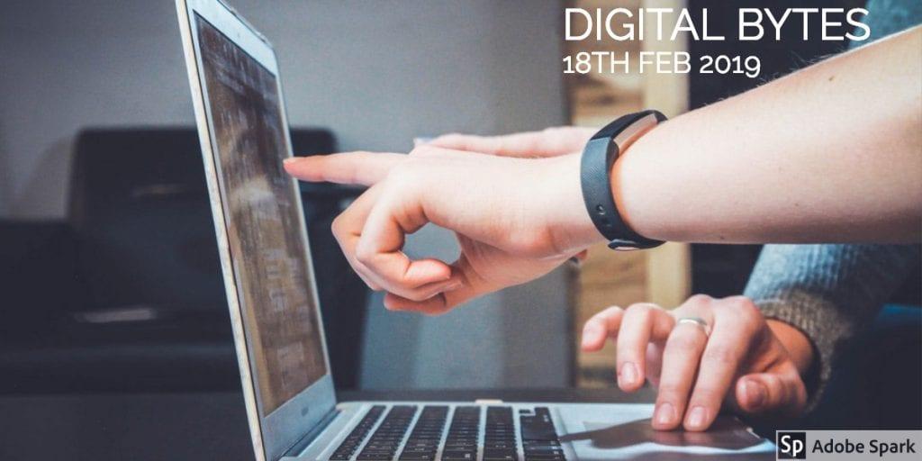 Digital Bytes 18th Feb, 2019