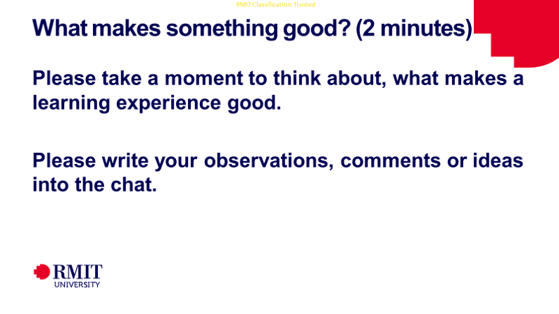 "A slide displaying and example of think and share -  ""What makes something good? (2 mins), Please take a moment to think about what makes a learning experience good. Please write your observations, comments or ideas into the chat."